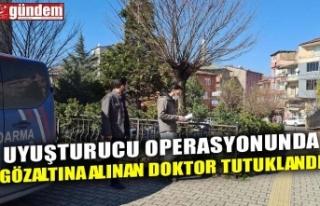 UYUŞTURUCU OPERASYONUNDA GÖZALTINA ALINAN DOKTOR...
