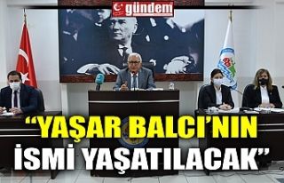 """""""YAŞAR BALCI'NIN İSMİ YAŞATILACAK"""""""