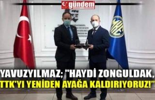 """YAVUZYILMAZ; """"Haydi Zonguldak, TTK'yı yeniden..."""