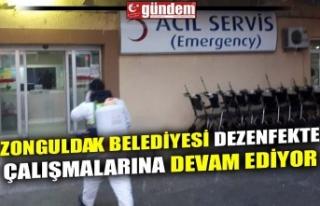 ZONGULDAK BELEDİYESİ DEZENFEKTE ÇALIŞMALARINA...