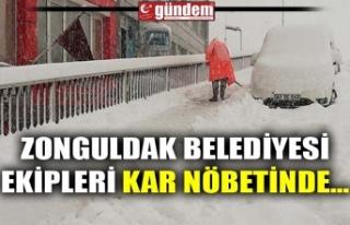 ZONGULDAK BELEDİYESİ EKİPLERİ KAR NÖBETİNDE...