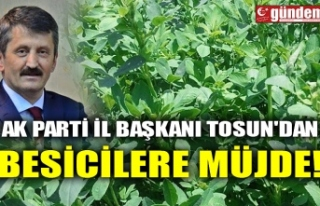 AK PARTİ İL BAŞKANI TOSUN'DAN BESİCİLERE...