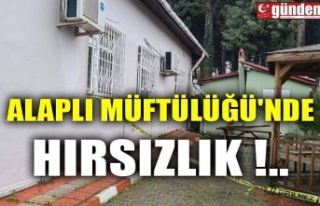 ALAPLI MÜFTÜLÜĞÜ'NDE HIRSIZLIK !..
