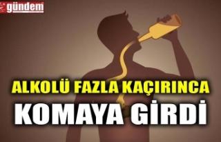 ALKOLÜ FAZLA KAÇIRINCA KOMAYA GİRDİ