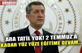 ARA TATİL YOK! 2 TEMMUZ'A KADAR YÜZ YÜZE EĞİTİME...