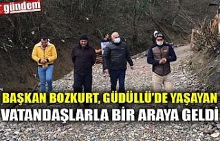 BAŞKAN BOZKURT, GÜDÜLLÜ'DE YAŞAYAN VATANDAŞLARLA...