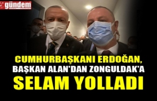 CUMHURBAŞKANI ERDOĞAN, BAŞKAN ALAN'DAN ZONGULDAK'A...