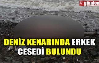DENİZ KENARINDA ERKEK CESEDİ BULUNDU