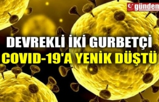 DEVREKLİ İKİ GURBETÇİ COVID-19'A YENİK...