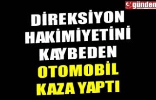 DİREKSİYON HAKİMİYETİNİ KAYBEDEN OTOMOBİL KAZA...