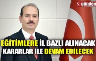 EĞİTİMLERE İL BAZLI ALINACAK KARARLAR İLE DEVAM...