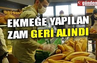 EKMEĞE YAPILAN ZAM GERİ ALINDI