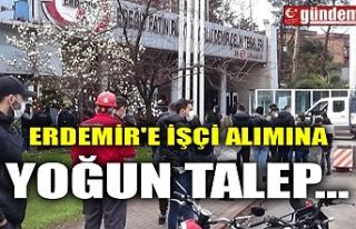 ERDEMİR'E İŞÇİ ALIMINA YOĞUN TALEP...