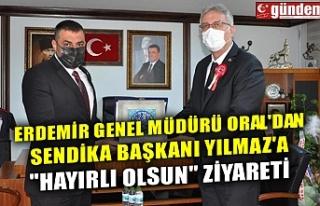 ERDEMİR GENEL MÜDÜRÜ ORAL'DAN SENDİKA BAŞKANI...