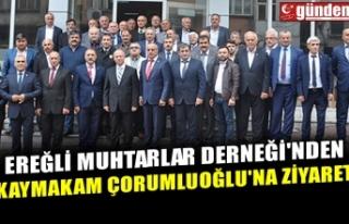 EREĞLİ MUHTARLAR DERNEĞİ'NDEN KAYMAKAM ÇORUMLUOĞLU'NA...