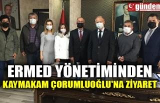 ERMED YÖNETİMİNDEN KAYMAKAM ÇORUMLUOĞLU'NA...