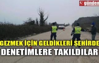 GEZMEK İÇİN GELDİKLERİ ŞEHİRDE DENETİMLERE...
