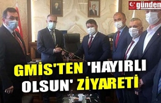 GMİS'TEN 'HAYIRLI OLSUN' ZİYARETİ