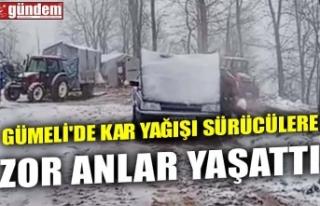GÜMELİ'DE KAR YAĞIŞI SÜRÜCÜLERE ZOR ANLAR...