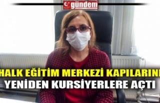 HALK EĞİTİM MERKEZİ KAPILARINI YENİDEN KURSİYERLERE...