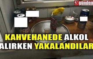 KAHVEHANEDE ALKOL ALIRKEN YAKALANDILAR