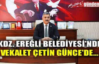 KDZ. EREĞLİ BELEDİYESİ'NDE VEKALET ÇETİN...