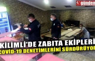 KİLİMLİ'DE ZABITA EKİPLERİ COVİD-19 DENETİMLERİNİ...