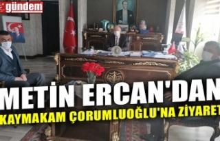 METİN ERCAN'DAN KAYMAKAM ÇORUMLUOĞLU'NA...