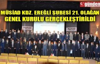 MÜSİAD KDZ. EREĞLİ ŞUBESİ 21. OLAĞAN GENEL...