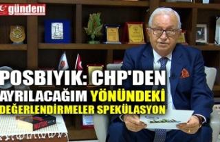 POSBIYIK: CHP'DEN AYRILACAĞIM YÖNÜNDEKİ DEĞERLENDİRMELER...