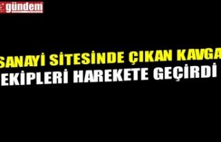 SANAYİ SİTESİNDE ÇIKAN KAVGA EKİPLERİ HAREKETE...