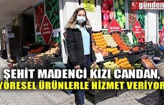 ŞEHİT MADENCİ KIZI CANDAN, YÖRESEL ÜRÜNLERLE...