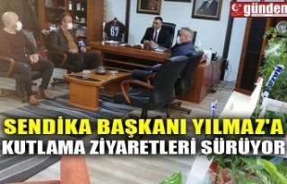 SENDİKA BAŞKANI YILMAZ'A KUTLAMA ZİYARETLERİ...