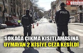 SOKAĞA ÇIKMA KISITLAMASINA UYMAYAN 2 KİŞİYE CEZA...