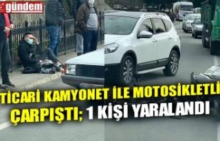 TİCARİ KAMYONET İLE MOTOSİKLETLİ ÇARPIŞTI;...