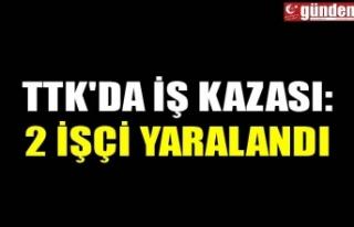 TTK'DA İŞ KAZASI: 2 İŞÇİ YARALANDI