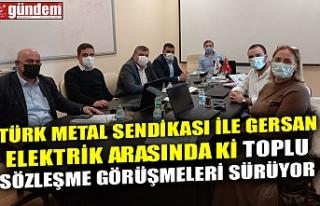 TÜRK METAL SENDİKASI İLE GERSAN ELEKTRİK ARASINDA...