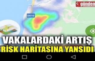 VAKALARDAKİ ARTIŞ RİSK HARİTASINA YANSIDI