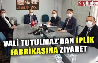 VALİ TUTULMAZ'DAN İPLİK FABRİKASINA ZİYARET