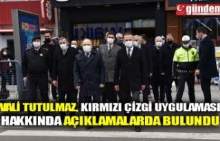 VALİ TUTULMAZ, KIRMIZI ÇİZGİ UYGULAMASI HAKKINDA...