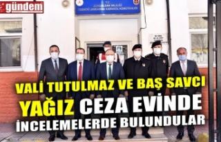 VALİ TUTULMAZ VE BAŞ SAVCI YAĞIZ CEZA EVİNDE İNCELEMELERDE...