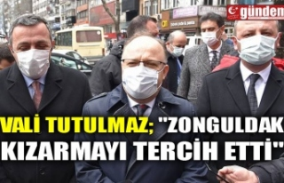 """VALİ TUTULMAZ; """"ZONGULDAK KIZARMAYI TERCİH..."""