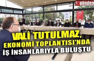 VALİ TUTULMAZ, EKONOMİ TOPLANTISI'NDA İŞ...