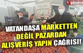 VATANDAŞA MARKETTEN DEĞİL PAZARDAN ALIŞVERİŞ...