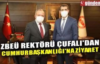 ZBEÜ REKTÖRÜ ÇUFALI'DAN CUMHURBAŞKANLIĞI'NA...