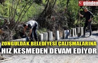 ZONGULDAK BELEDİYESİ ÇALIŞMALARINA HIZ KESMEDEN...