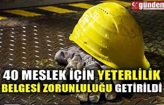 40 MESLEK İÇİN YETERLİLİK BELGESİ ZORUNLULUĞU...