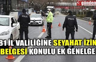 81 İL VALİLİĞİNE SEYAHAT İZİN BELGESİ KONULU...