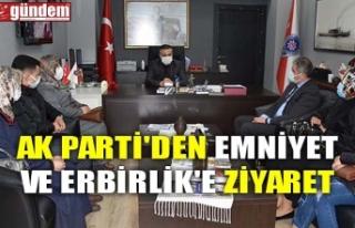 AK PARTİ'DEN EMNİYET VE ERBİRLİK'E ZİYARET