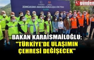 """BAKAN KARAİSMAİLOĞLU; """"TÜRKİYE'DE ULAŞIMIN..."""